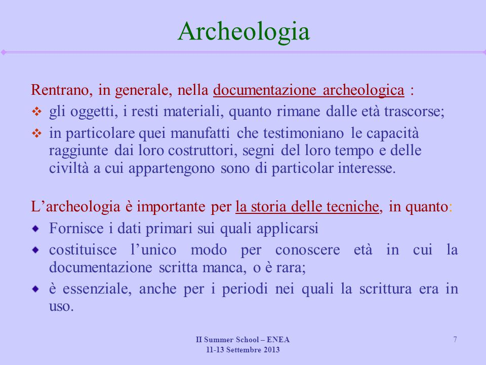 II Summer School – ENEA 11-13 Settembre 2013 7 Archeologia Rentrano, in generale, nella documentazione archeologica :  gli oggetti, i resti materiali