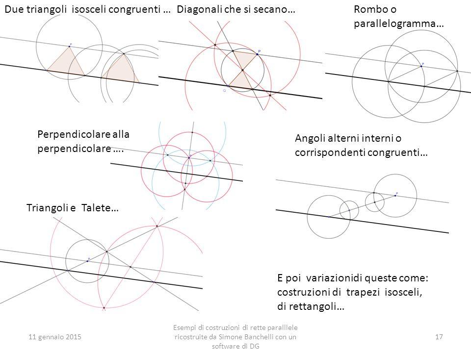 11 gennaio 201517 Due triangoli isosceli congruenti … Diagonali che si secano… Perpendicolare alla perpendicolare …. Esempi di costruzioni di rette pa