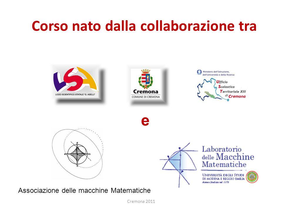 Associazione delle macchine Matematiche Corso nato dalla collaborazione tra e Cremona 2011