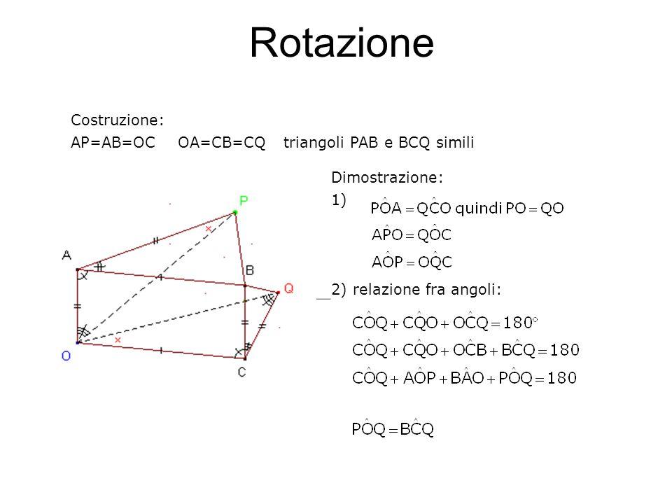 Dimostrazione: 1) 2) relazione fra angoli: Rotazione Costruzione: AP=AB=OC OA=CB=CQ triangoli PAB e BCQ simili