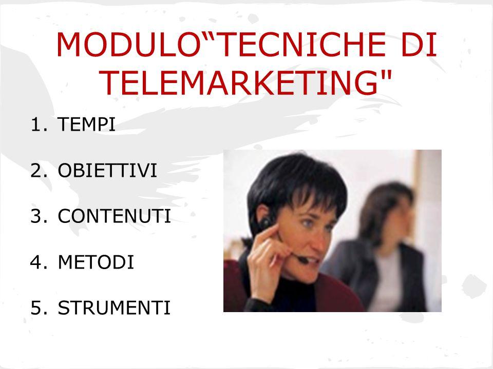 MODULO TECNICHE DI TELEMARKETING 1.TEMPI 2.OBIETTIVI 3.CONTENUTI 4.METODI 5.STRUMENTI