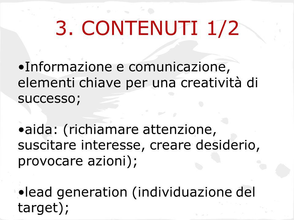 3. CONTENUTI 1/2 Informazione e comunicazione, elementi chiave per una creatività di successo; aida: (richiamare attenzione, suscitare interesse, crea