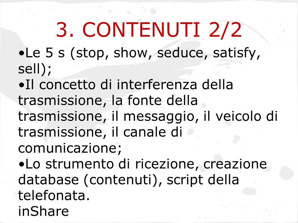 3. CONTENUTI 2/2 Le 5 s (stop, show, seduce, satisfy, sell); Il concetto di interferenza della trasmissione, la fonte della trasmissione, il messaggio