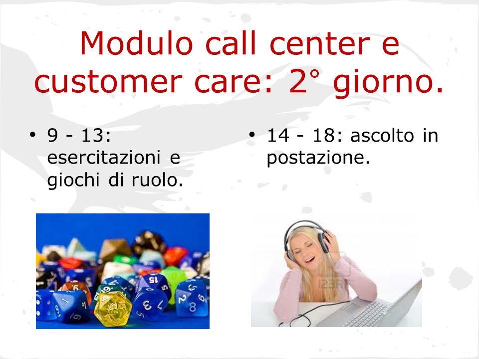 Modulo call center e customer care: 2° giorno.9 - 13: esercitazioni e giochi di ruolo.
