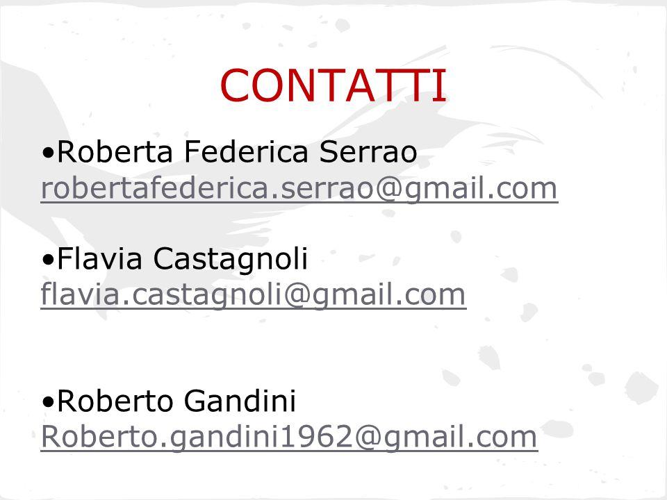 CONTATTI Roberta Federica Serrao robertafederica.serrao@gmail.com Flavia Castagnoli flavia.castagnoli@gmail.com flavia.castagnoli@gmail.com Roberto Gandini Roberto.gandini1962@gmail.com