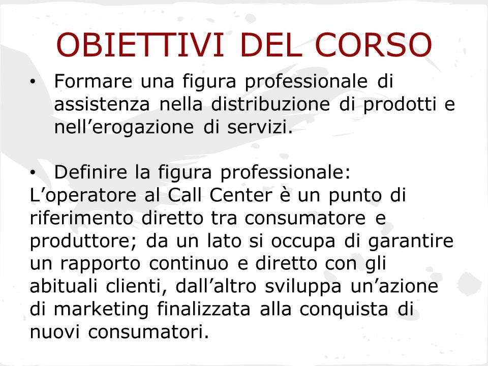 OBIETTIVI DEL CORSO Formare una figura professionale di assistenza nella distribuzione di prodotti e nell'erogazione di servizi. Definire la figura pr