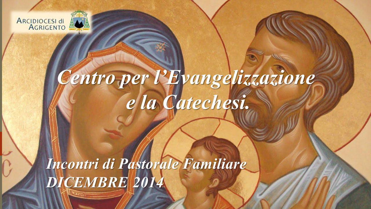 Incontri di Pastorale Familiare DICEMBRE 2014 Centro per l'Evangelizzazione e la Catechesi.