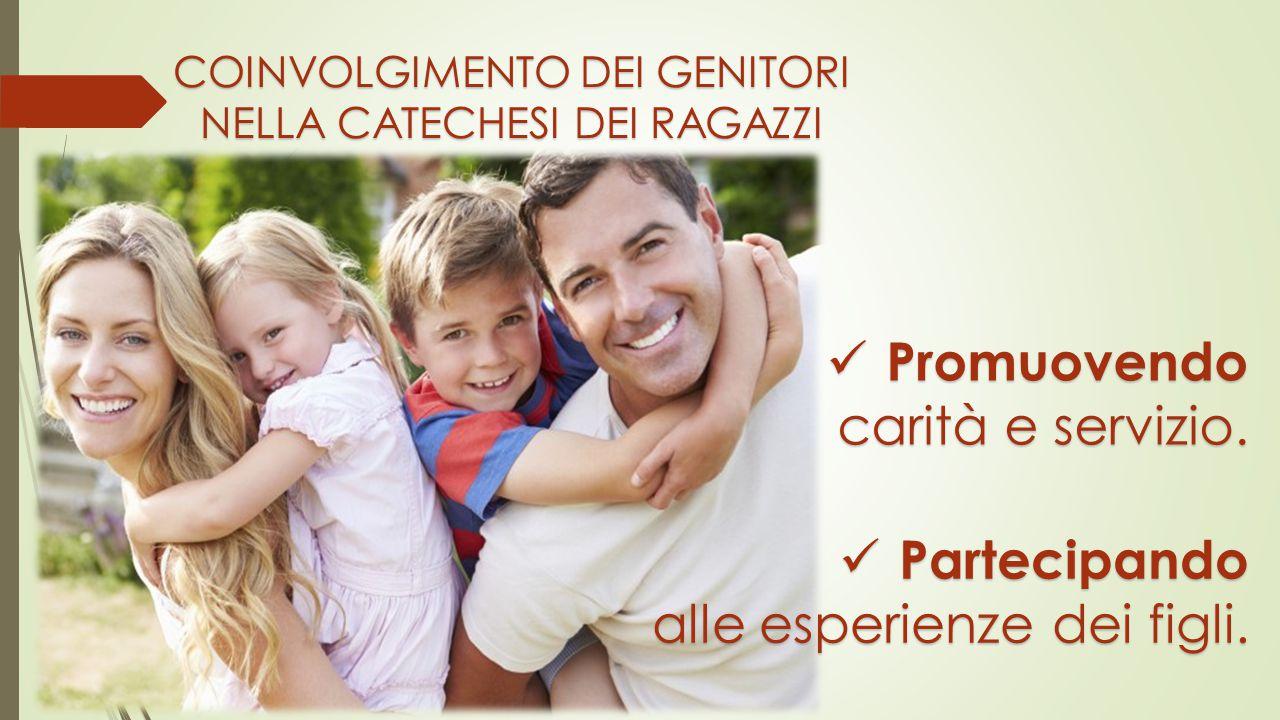 COINVOLGIMENTO DEI GENITORI NELLA CATECHESI DEI RAGAZZI Partecipando Partecipando alle esperienze dei figli. Promuovendo Promuovendo carità e servizio