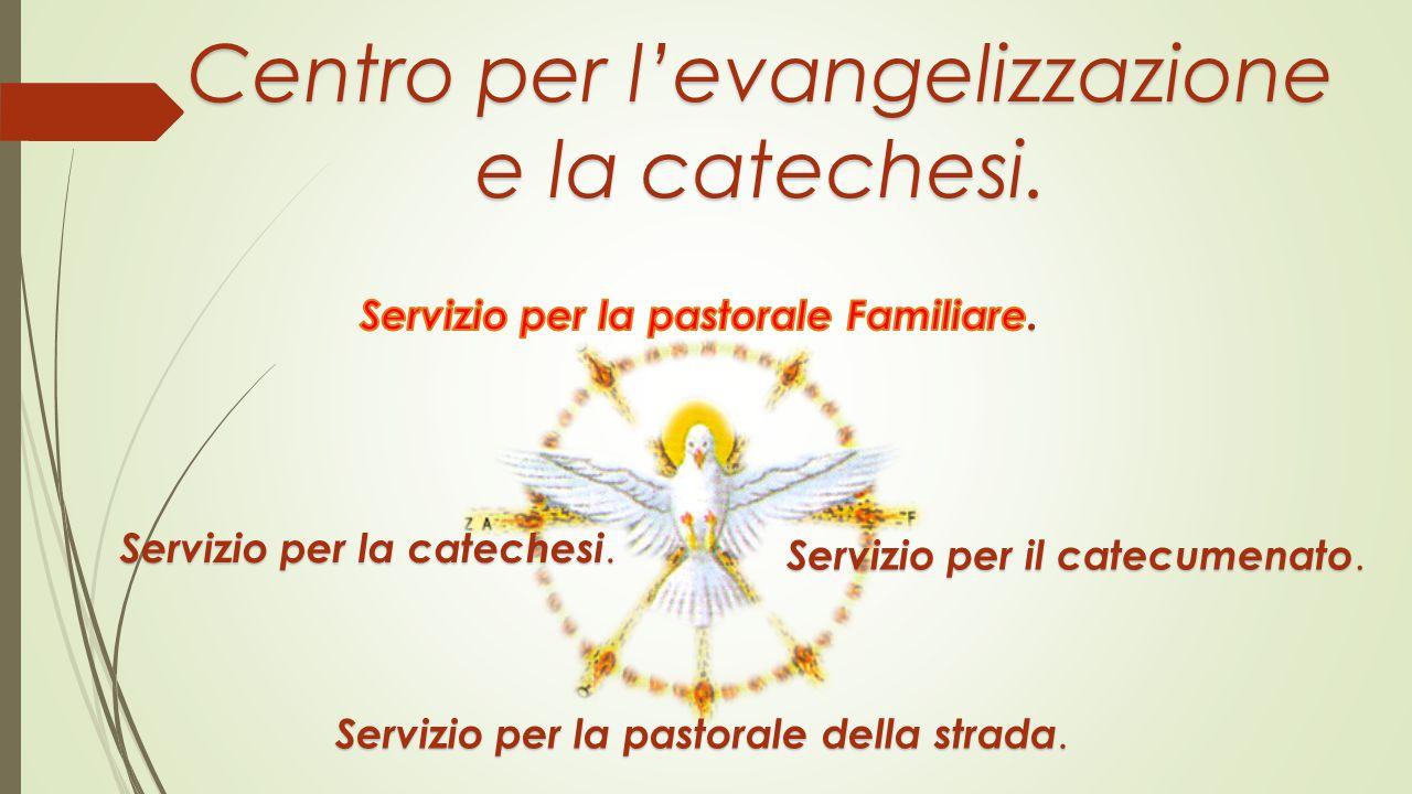 Centro per l'evangelizzazione e la catechesi. Servizio per la catechesi. Servizio per la pastorale della strada. Servizio per il catecumenato.