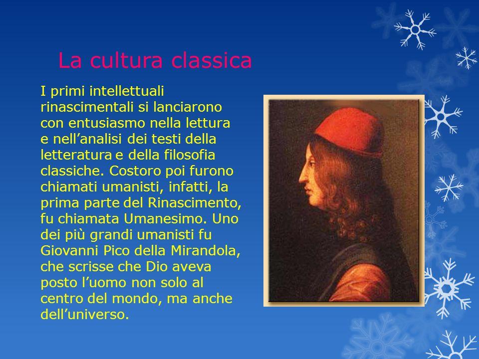 La cultura classica I primi intellettuali rinascimentali si lanciarono con entusiasmo nella lettura e nell'analisi dei testi della letteratura e della filosofia classiche.