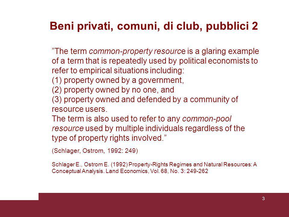 4 Beni privati, comuni, di club, pubblici 3 In regard to common-pool resources [CPRs], collective- choice property rights include management, exclusion, and alienation.