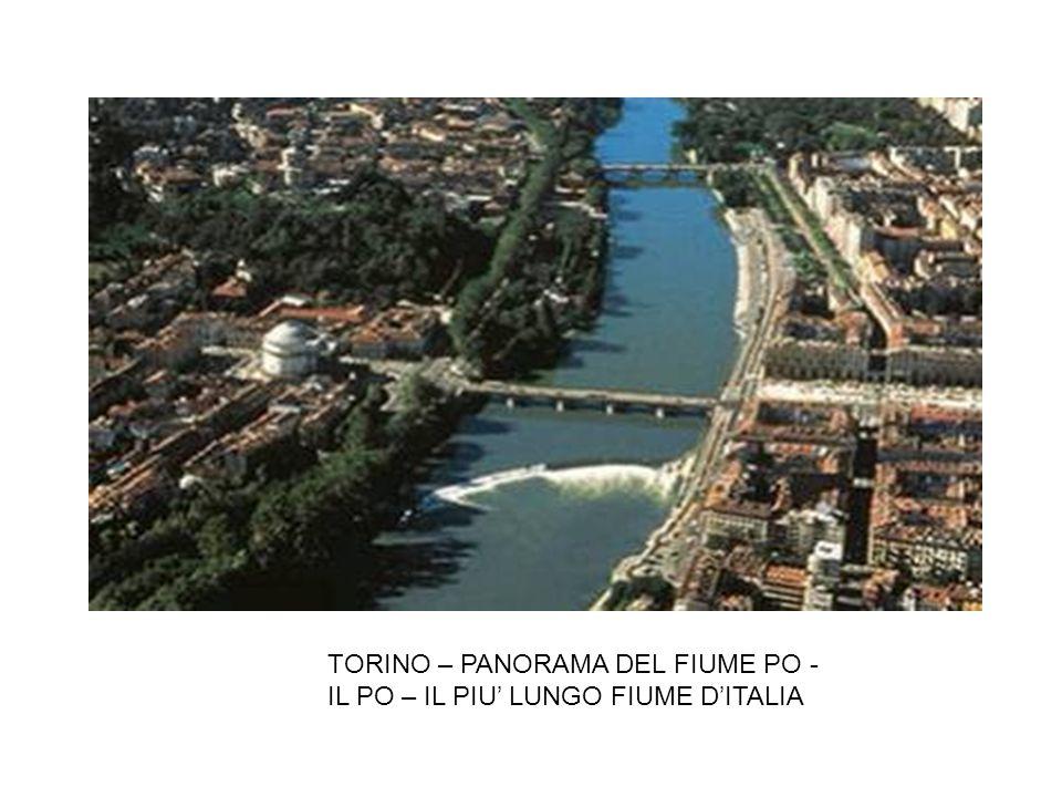 TORINO – PANORAMA DEL FIUME PO - IL PO – IL PIU' LUNGO FIUME D'ITALIA