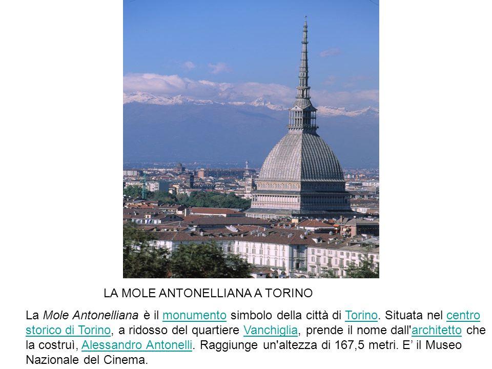 LA MOLE ANTONELLIANA A TORINO La Mole Antonelliana è il monumento simbolo della città di Torino. Situata nel centro storico di Torino, a ridosso del q