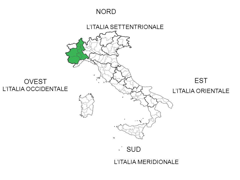 NORD OVEST EST SUD L'ITALIA SETTENTRIONALE L'ITALIA ORIENTALE L'ITALIA MERIDIONALE L'ITALIA OCCIDENTALE