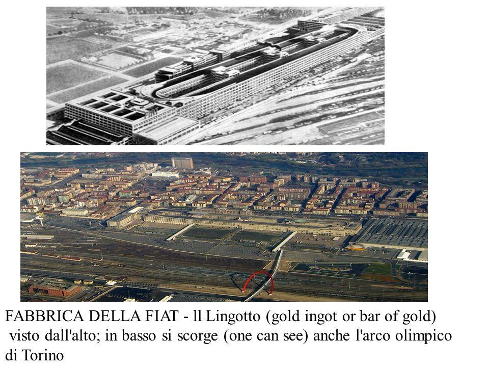 FABBRICA DELLA FIAT - ll Lingotto (gold ingot or bar of gold) visto dall'alto; in basso si scorge (one can see) anche l'arco olimpico di Torino