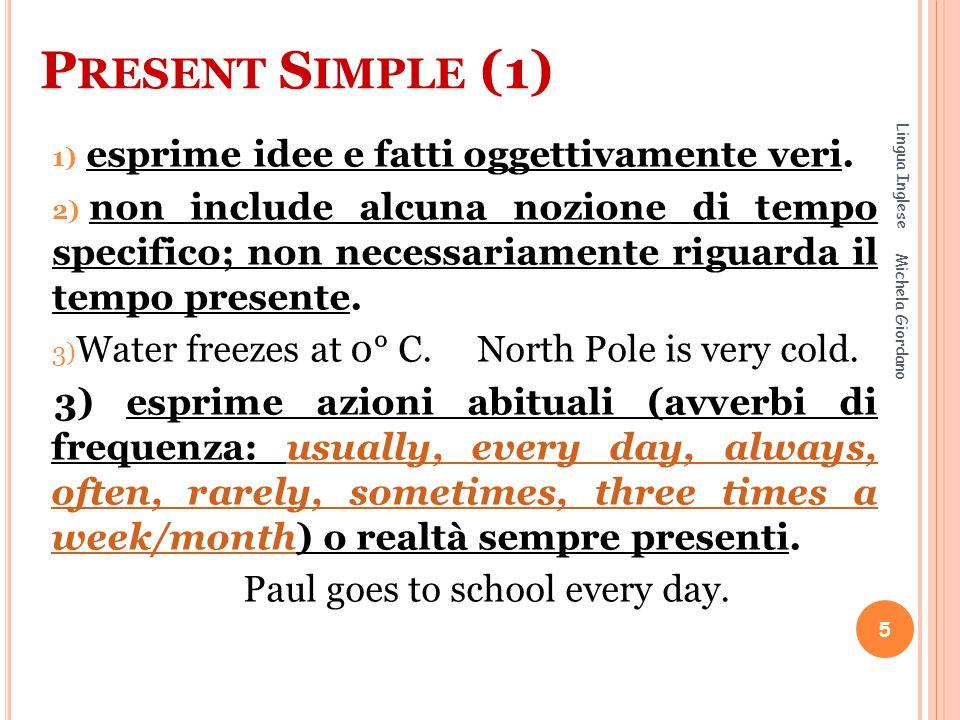 P RESENT S IMPLE (1) 1) esprime idee e fatti oggettivamente veri. 2) non include alcuna nozione di tempo specifico; non necessariamente riguarda il te
