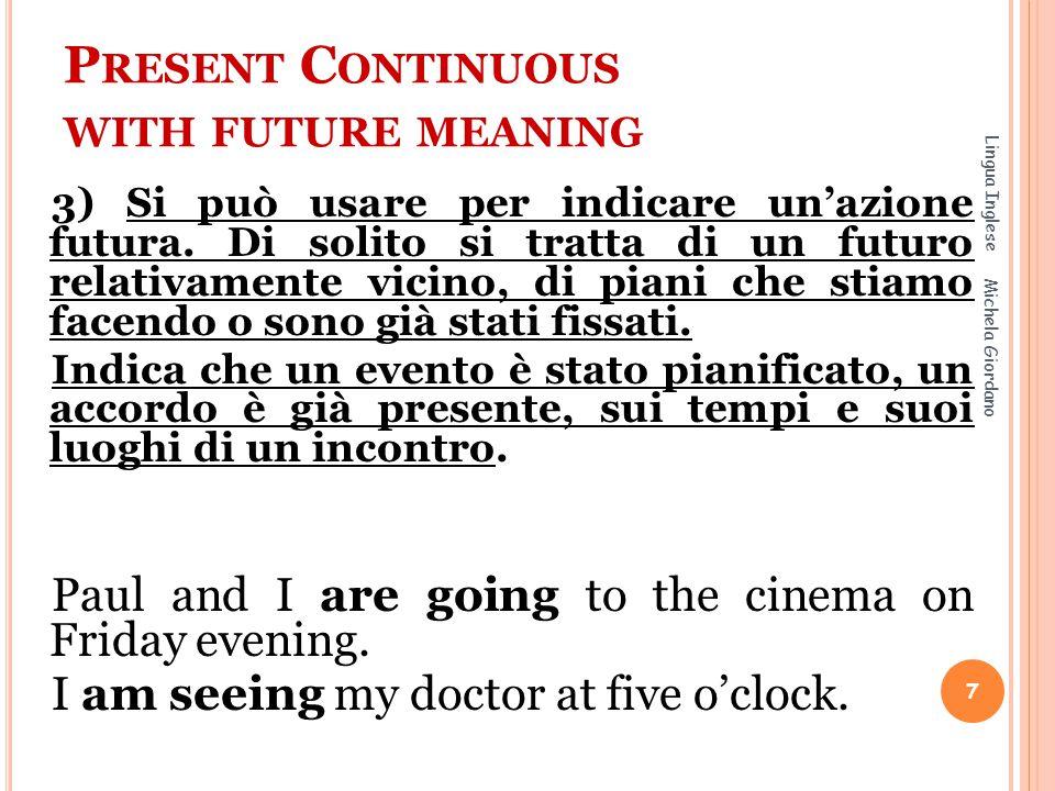 P RESENT C ONTINUOUS WITH FUTURE MEANING 3) Si può usare per indicare un'azione futura. Di solito si tratta di un futuro relativamente vicino, di pian