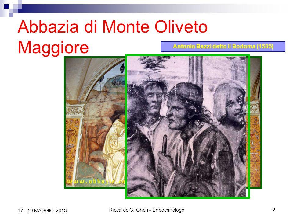 Riccardo G. Gheri - Endocrinologo2 17 - 19 MAGGIO 2013 Abbazia di Monte Oliveto Maggiore Antonio Bazzi detto il Sodoma (1505)