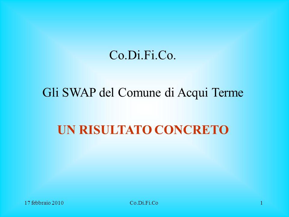 17 febbraio 2010Co.Di.Fi.Co1 Co.Di.Fi.Co. Gli SWAP del Comune di Acqui Terme UN RISULTATO CONCRETO
