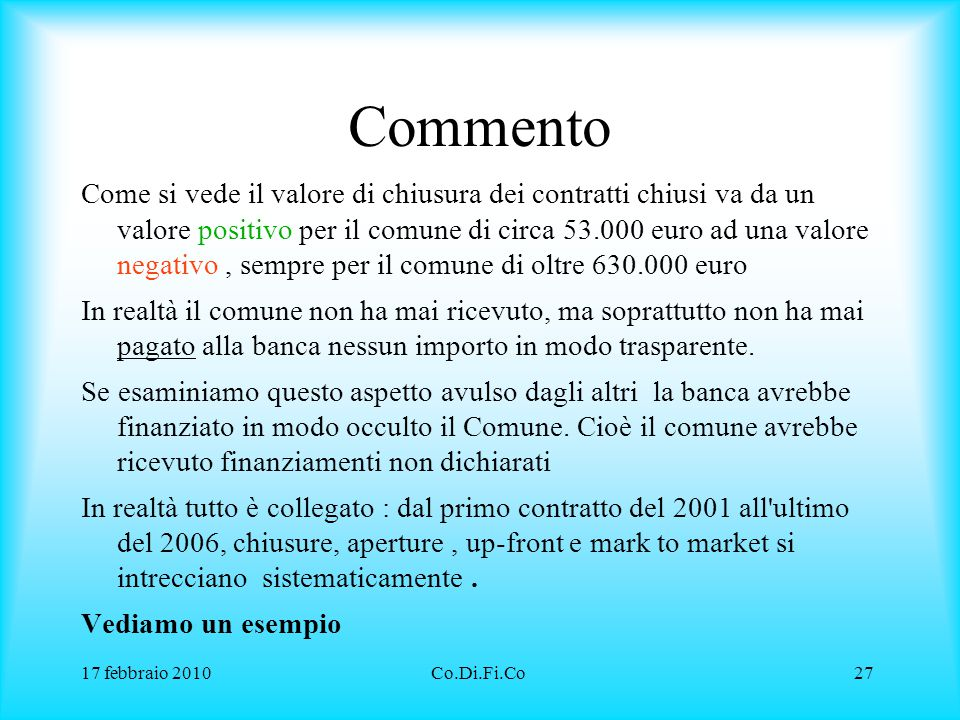 17 febbraio 2010Co.Di.Fi.Co27 Commento Come si vede il valore di chiusura dei contratti chiusi va da un valore positivo per il comune di circa 53.000