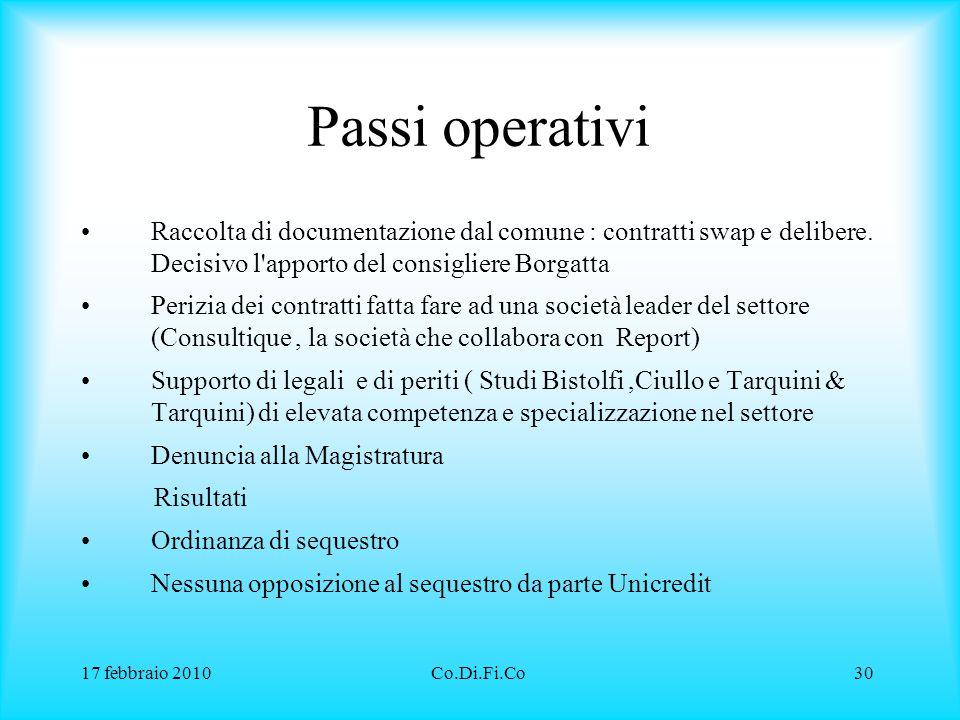 17 febbraio 2010Co.Di.Fi.Co30 Passi operativi Raccolta di documentazione dal comune : contratti swap e delibere. Decisivo l'apporto del consigliere Bo