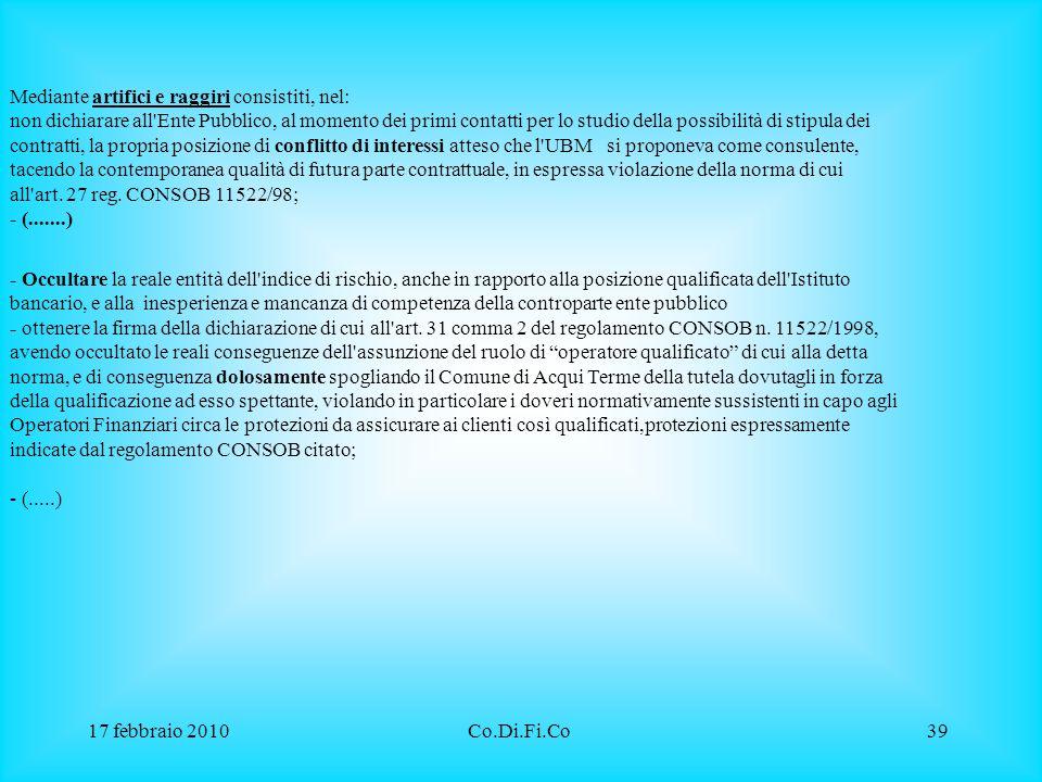 17 febbraio 2010Co.Di.Fi.Co39 Mediante artifici e raggiri consistiti, nel: non dichiarare all'Ente Pubblico, al momento dei primi contatti per lo stud