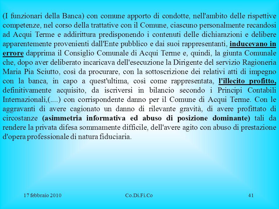 17 febbraio 2010Co.Di.Fi.Co41 (I funzionari della Banca) con comune apporto di condotte, nell'ambito delle rispettive competenze, nel corso della trat