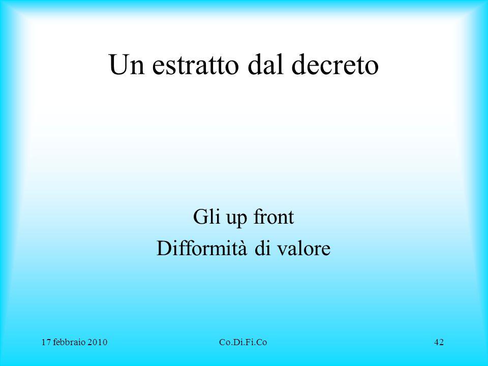 17 febbraio 2010Co.Di.Fi.Co42 Un estratto dal decreto Gli up front Difformità di valore