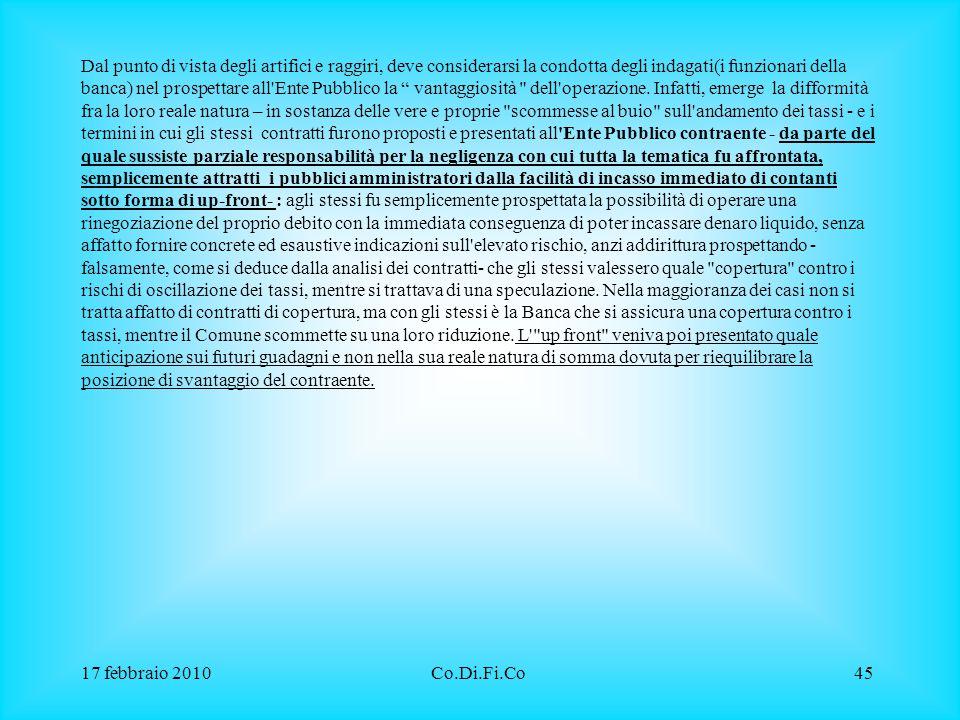 17 febbraio 2010Co.Di.Fi.Co45 Dal punto di vista degli artifici e raggiri, deve considerarsi la condotta degli indagati(i funzionari della banca) nel
