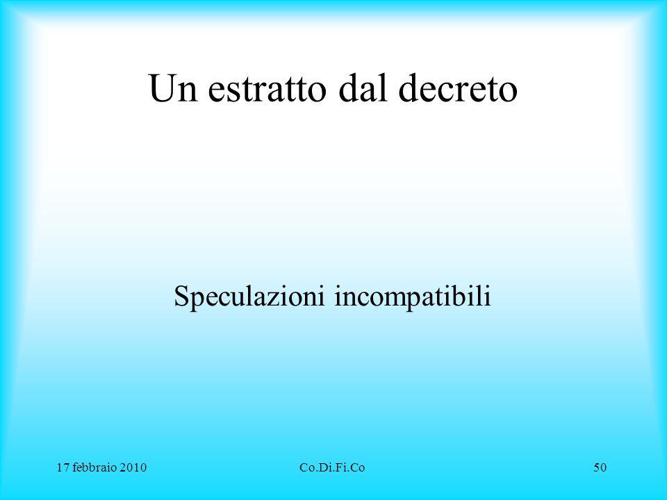 17 febbraio 2010Co.Di.Fi.Co50 Un estratto dal decreto Speculazioni incompatibili