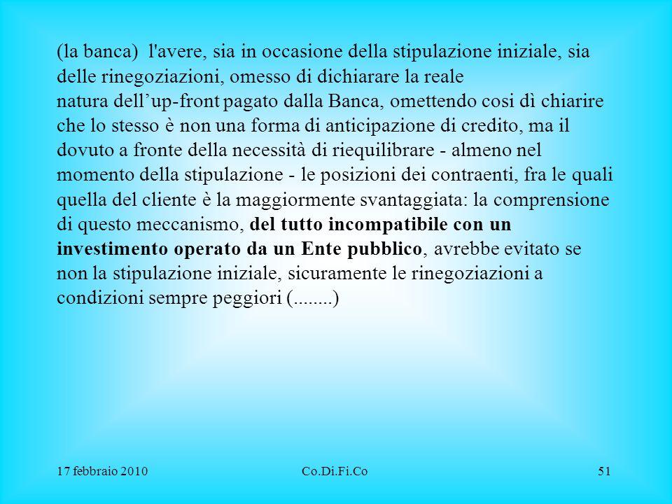 17 febbraio 2010Co.Di.Fi.Co51 (la banca) l'avere, sia in occasione della stipulazione iniziale, sia delle rinegoziazioni, omesso di dichiarare la real