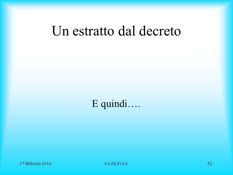17 febbraio 2010Co.Di.Fi.Co52 Un estratto dal decreto E quindi….
