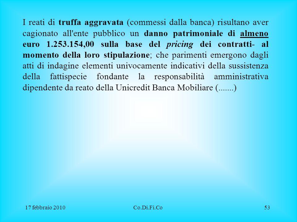 17 febbraio 2010Co.Di.Fi.Co53 I reati di truffa aggravata (commessi dalla banca) risultano aver cagionato all'ente pubblico un danno patrimoniale di a