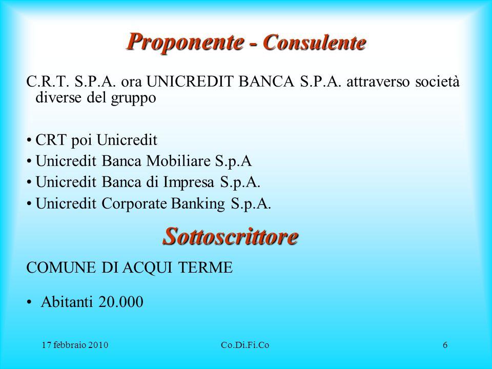 17 febbraio 2010Co.Di.Fi.Co6 Proponente - Consulente C.R.T. S.P.A. ora UNICREDIT BANCA S.P.A. attraverso società diverse del gruppo CRT poi Unicredit