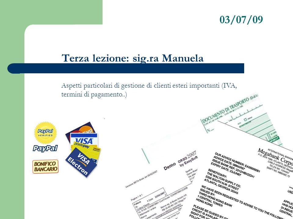 03/07/09 Terza lezione: sig.ra Manuela Aspetti particolari di gestione di clienti esteri importanti (IVA, termini di pagamento..)