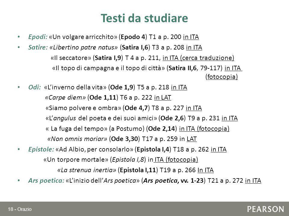 18 - Orazio Testi da studiare Epodi: «Un volgare arricchito» (Epodo 4) T1 a p. 200 in ITA Satire: «Libertino patre natus» (Satira I,6) T3 a p. 208 in