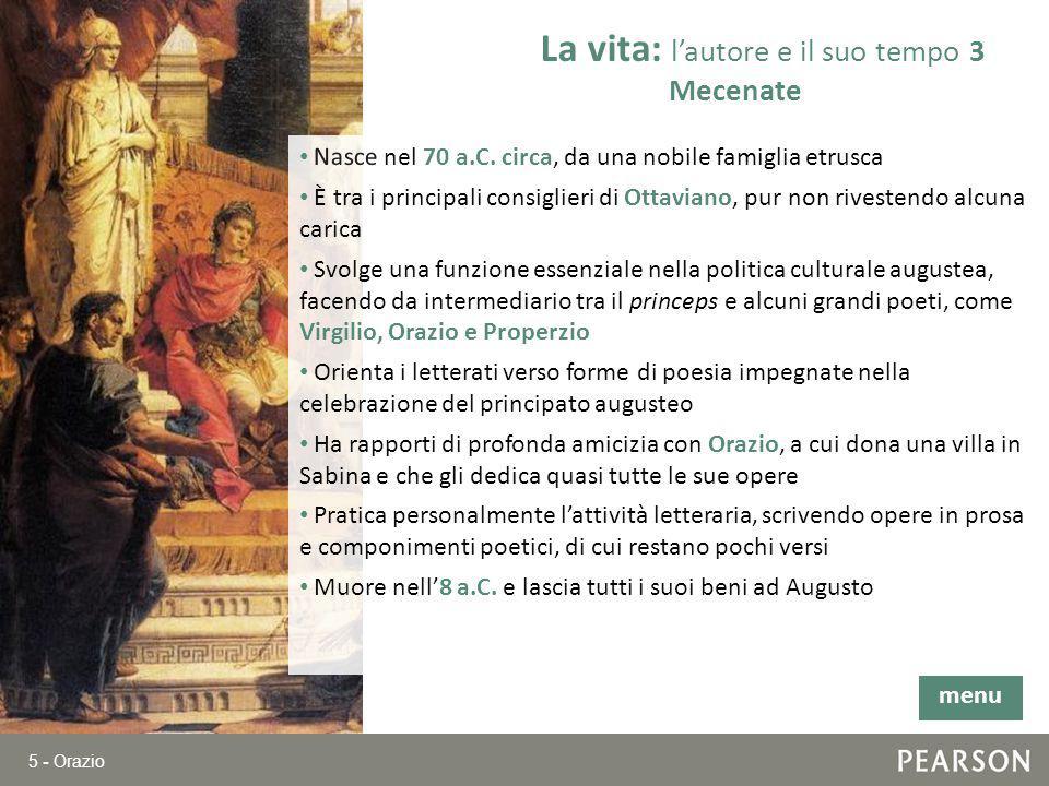 5 - Orazio Nasce nel 70 a.C. circa, da una nobile famiglia etrusca È tra i principali consiglieri di Ottaviano, pur non rivestendo alcuna carica Svolg