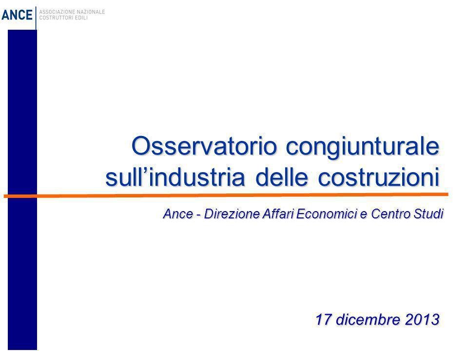 Osservatorio congiunturale sull'industria delle costruzioni 17 dicembre 2013 Ance - Direzione Affari Economici e Centro Studi