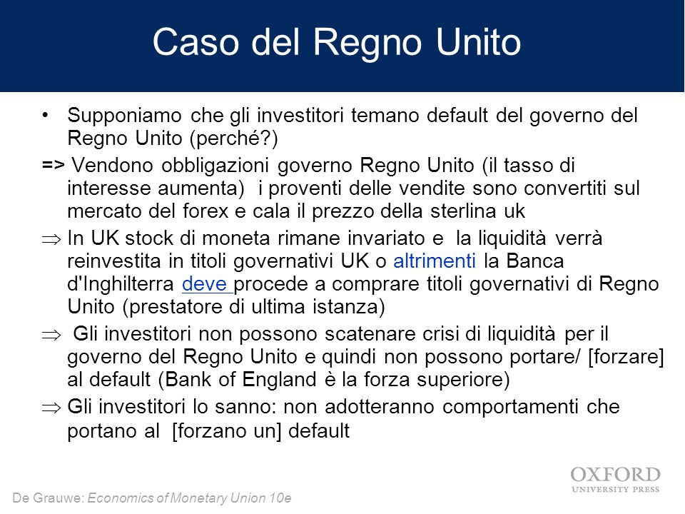 De Grauwe: Economics of Monetary Union 10e Caso del Regno Unito Supponiamo che gli investitori temano default del governo del Regno Unito (perché?) =>