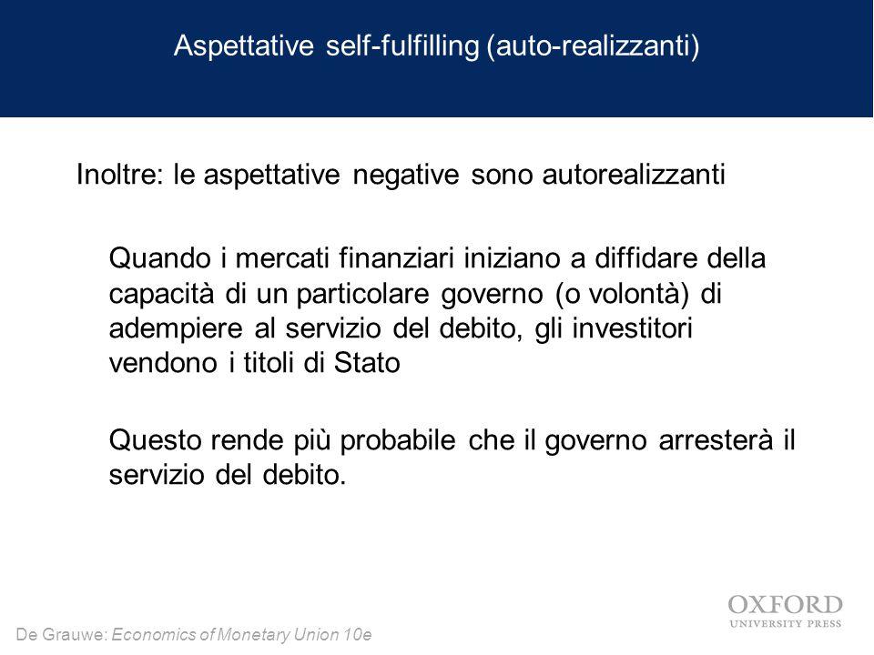 De Grauwe: Economics of Monetary Union 10e Aspettative self-fulfilling (auto-realizzanti) Inoltre: le aspettative negative sono autorealizzanti Quando