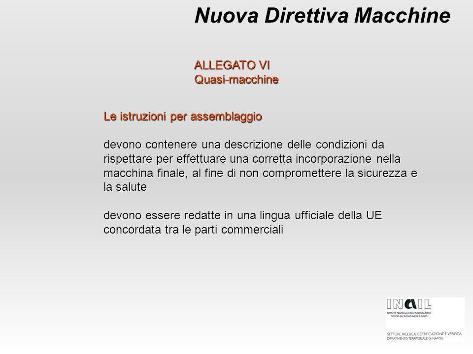Nuova Direttiva Macchine Le istruzioni per assemblaggio devono contenere una descrizione delle condizioni da rispettare per effettuare una corretta in