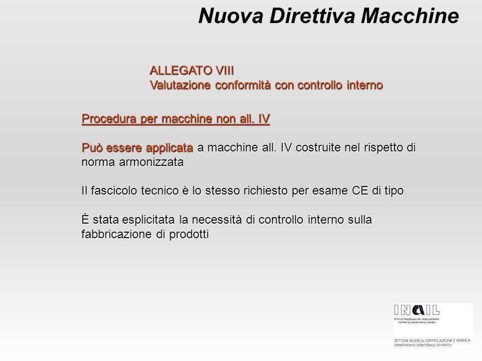 Procedura per macchine non all. IV Può essere applicata a macchine all. IV costruite nel rispetto di norma armonizzata Il fascicolo tecnico è lo stess