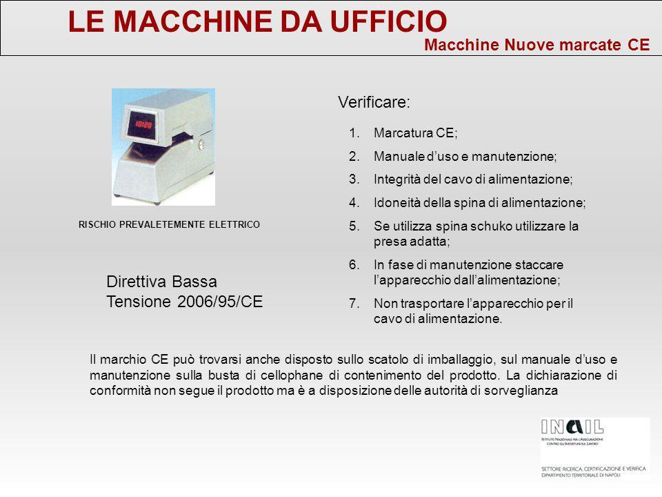 LE MACCHINE DA UFFICIO Macchine Nuove marcate CE Verificare: 1.Marcatura CE; 2.Manuale d'uso e manutenzione; 3.Integrità del cavo di alimentazione; 4.