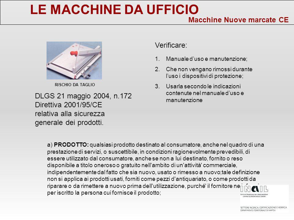 LE MACCHINE DA UFFICIO Macchine Nuove marcate CE a) PRODOTTO: qualsiasi prodotto destinato al consumatore, anche nel quadro di una prestazione di serv
