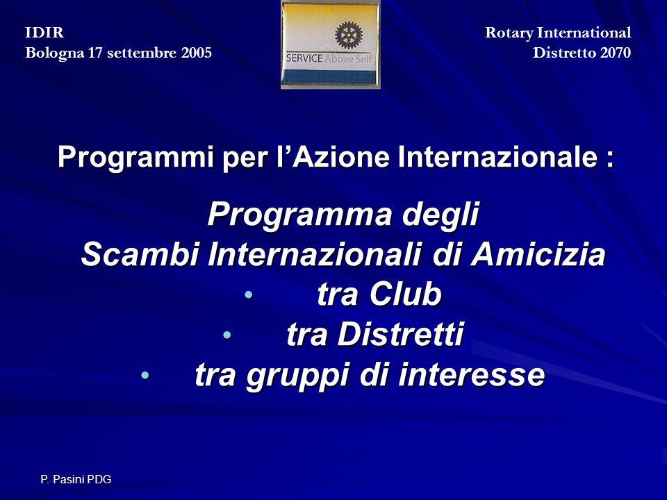 P. Pasini PDG Programmi per l'Azione Internazionale : Programma degli Scambi Internazionali di Amicizia tra Club tra Club tra Distretti tra Distretti