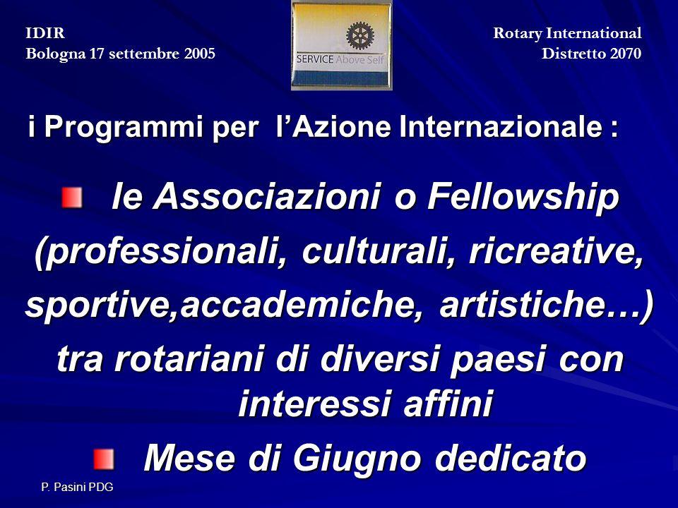 P. Pasini PDG i Programmi per l'Azione Internazionale : i Programmi per l'Azione Internazionale : le Associazioni o Fellowship (professionali, cultura