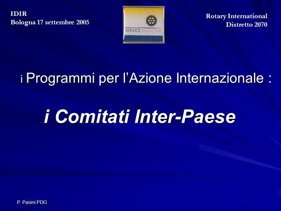 P. Pasini PDG i Programmi per l'Azione Internazionale : i Programmi per l'Azione Internazionale : i Comitati Inter-Paese Rotary International Distrett