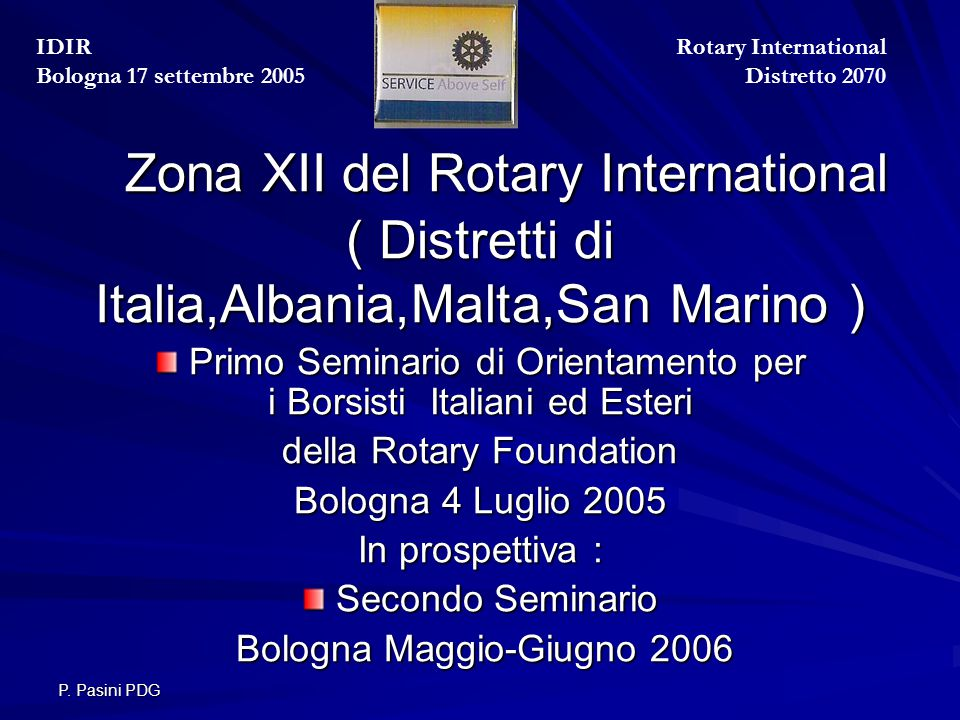 P. Pasini PDG Zona XII del Rotary International ( Distretti di Italia,Albania,Malta,San Marino ) Zona XII del Rotary International ( Distretti di Ital