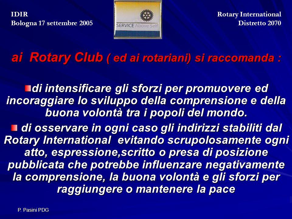 P. Pasini PDG ai Rotary Club ( ed ai rotariani) si raccomanda : di intensificare gli sforzi per promuovere ed incoraggiare lo sviluppo della comprensi