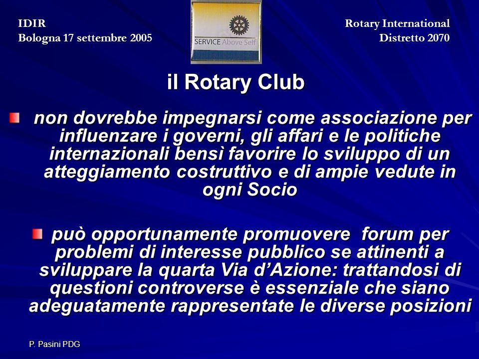 P. Pasini PDG il Rotary Club non dovrebbe impegnarsi come associazione per influenzare i governi, gli affari e le politiche internazionali bensì favor